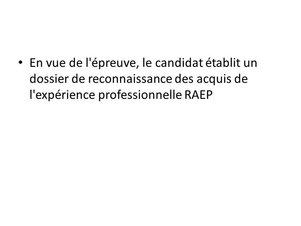 En vue de l épreuve, le candidat établit un dossier de reconnaissance des acquis de l expérience professionnelle RAEP