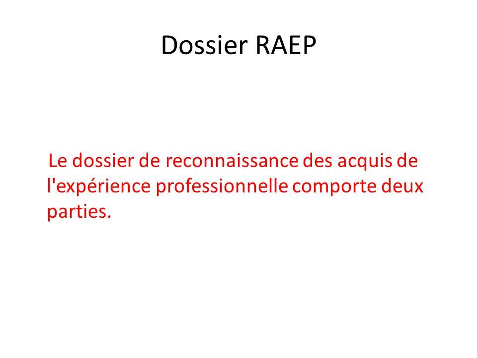 Dossier RAEP Le dossier de reconnaissance des acquis de l expérience professionnelle comporte deux parties.