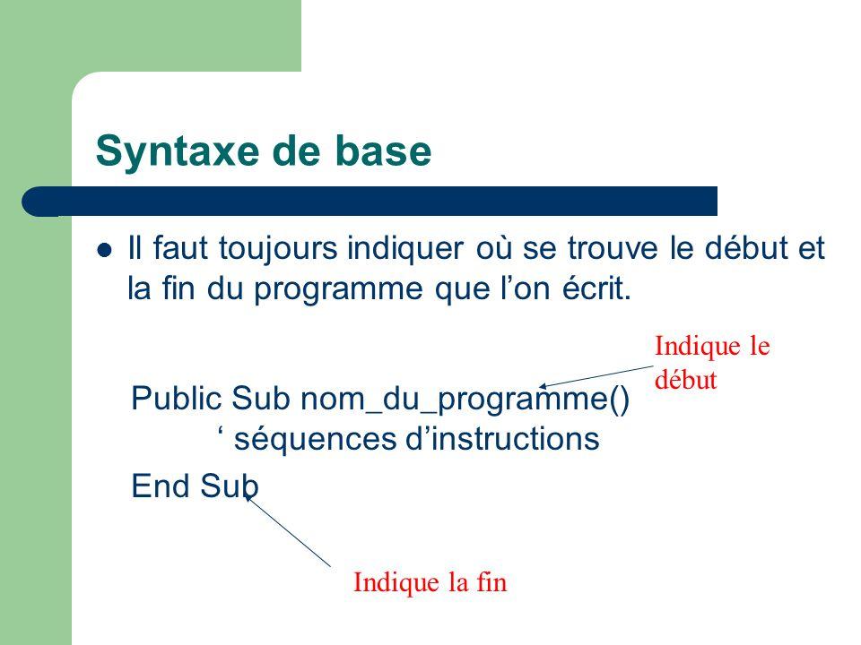 Syntaxe de base Il faut toujours indiquer où se trouve le début et la fin du programme que l'on écrit.
