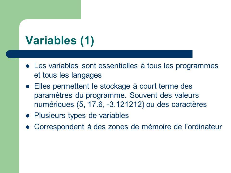 Variables (1) Les variables sont essentielles à tous les programmes et tous les langages.