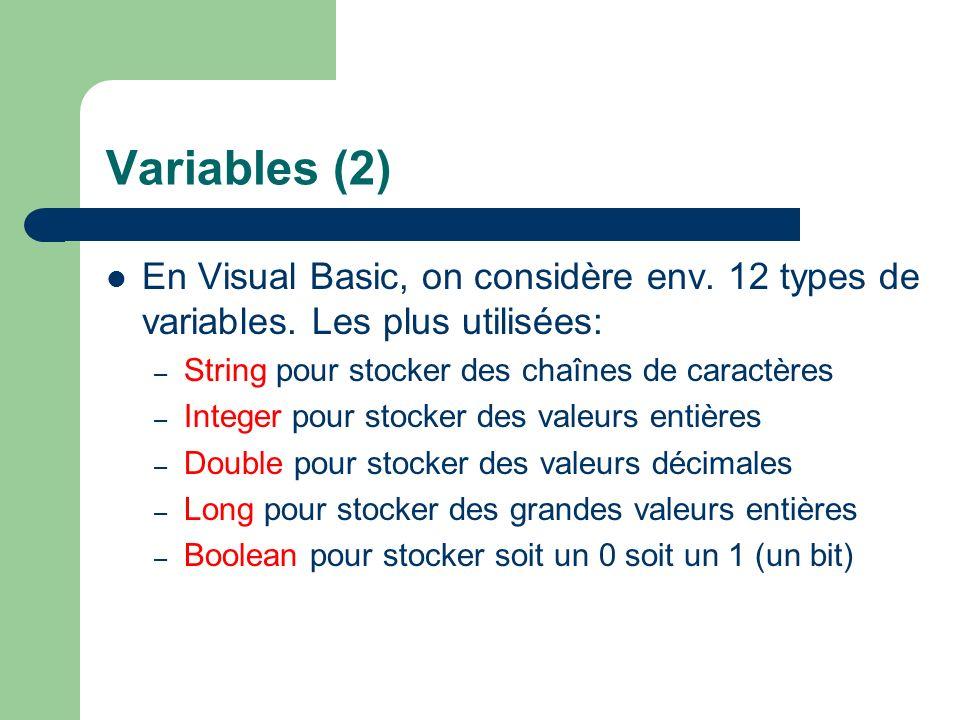 Variables (2) En Visual Basic, on considère env. 12 types de variables. Les plus utilisées: String pour stocker des chaînes de caractères.
