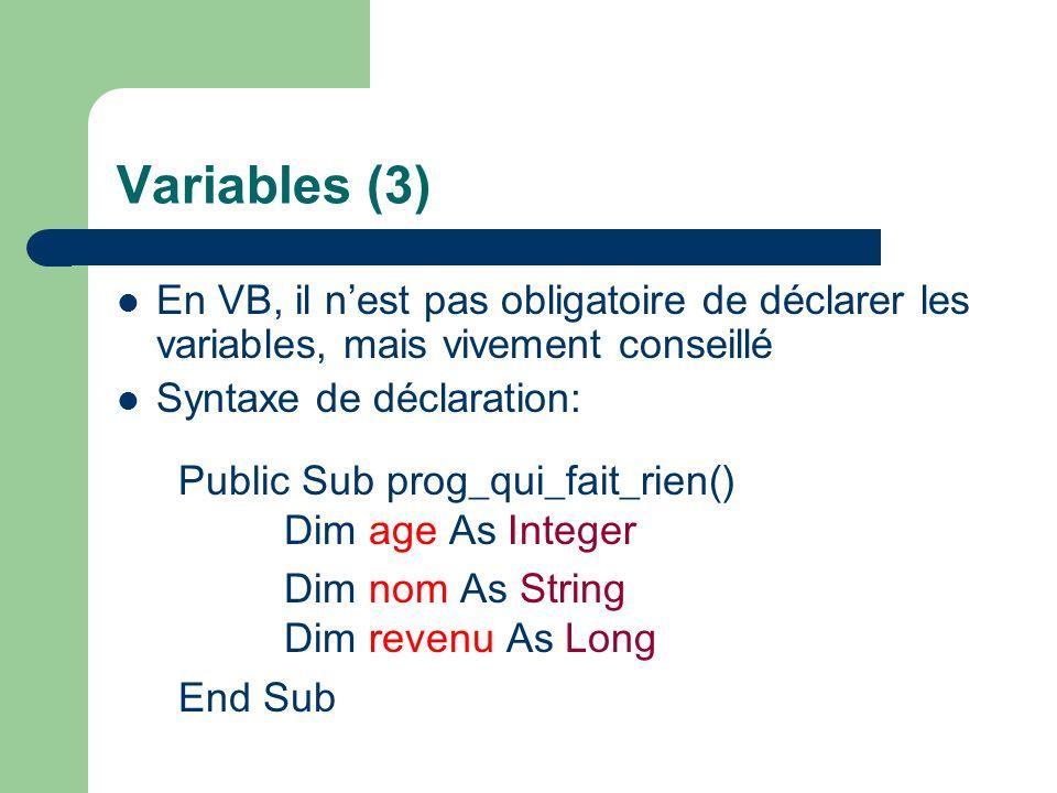 Variables (3) En VB, il n'est pas obligatoire de déclarer les variables, mais vivement conseillé. Syntaxe de déclaration: