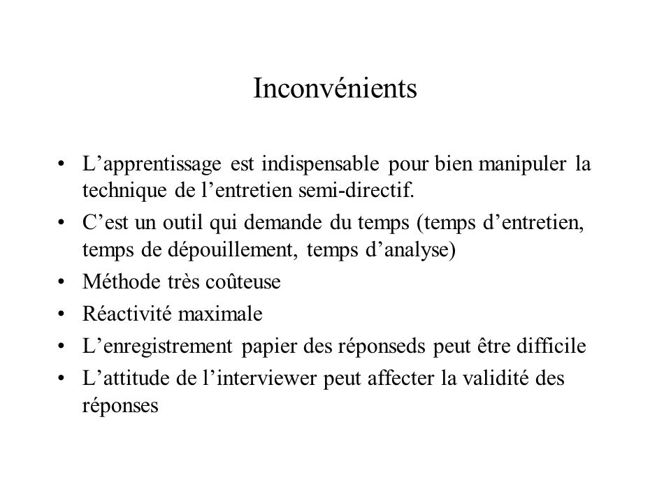Inconvénients L'apprentissage est indispensable pour bien manipuler la technique de l'entretien semi-directif.