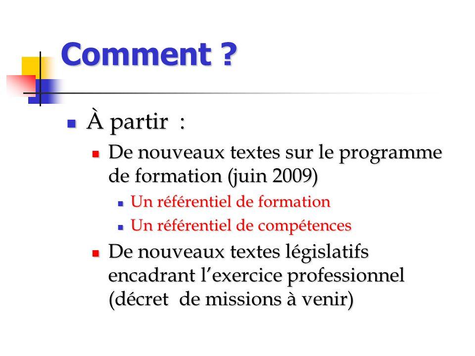 Comment À partir : De nouveaux textes sur le programme de formation (juin 2009) Un référentiel de formation.