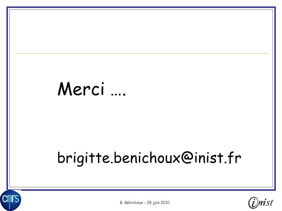 Merci …. brigitte.benichoux@inist.fr B. Bénichoux - 25 juin 2010