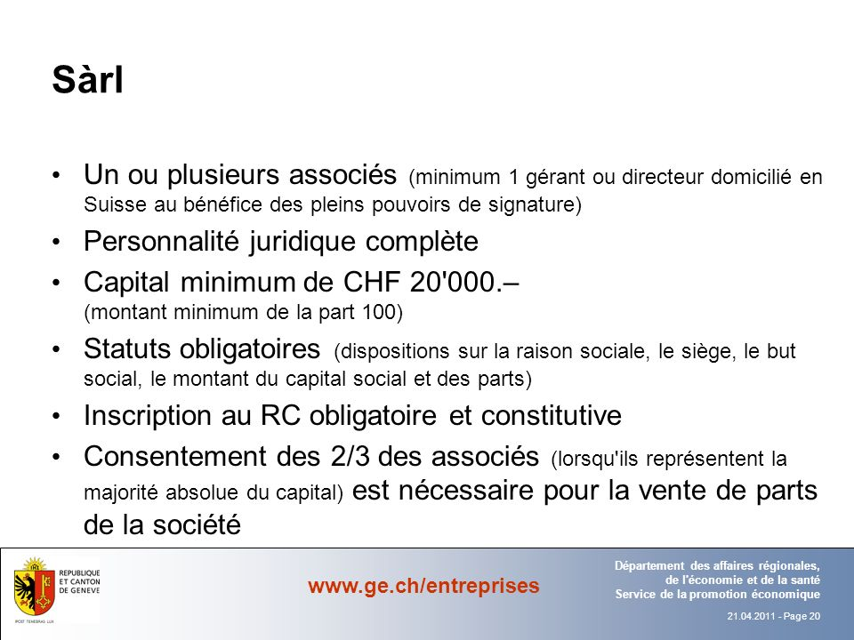 Sàrl Un ou plusieurs associés (minimum 1 gérant ou directeur domicilié en Suisse au bénéfice des pleins pouvoirs de signature)