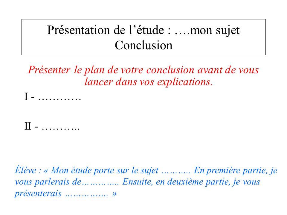 Présentation de l'étude : ….mon sujet Conclusion