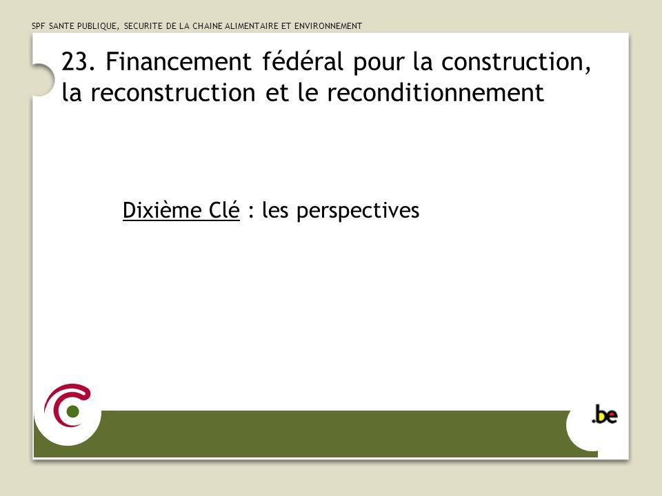23. Financement fédéral pour la construction, la reconstruction et le reconditionnement