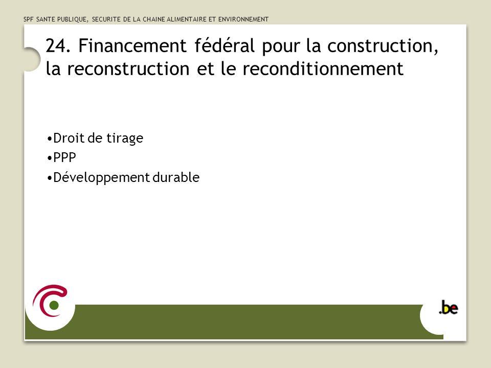 24. Financement fédéral pour la construction, la reconstruction et le reconditionnement