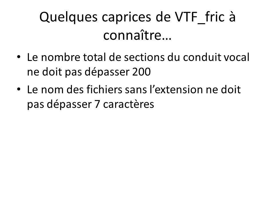 Quelques caprices de VTF_fric à connaître…