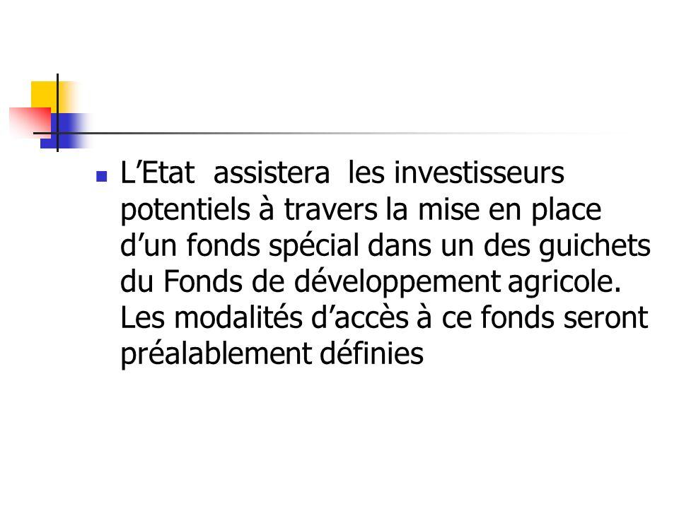 L'Etat assistera les investisseurs potentiels à travers la mise en place d'un fonds spécial dans un des guichets du Fonds de développement agricole.