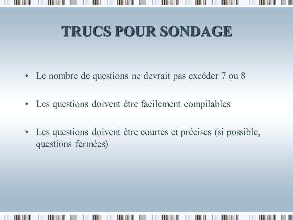 TRUCS POUR SONDAGE Le nombre de questions ne devrait pas excéder 7 ou 8. Les questions doivent être facilement compilables.