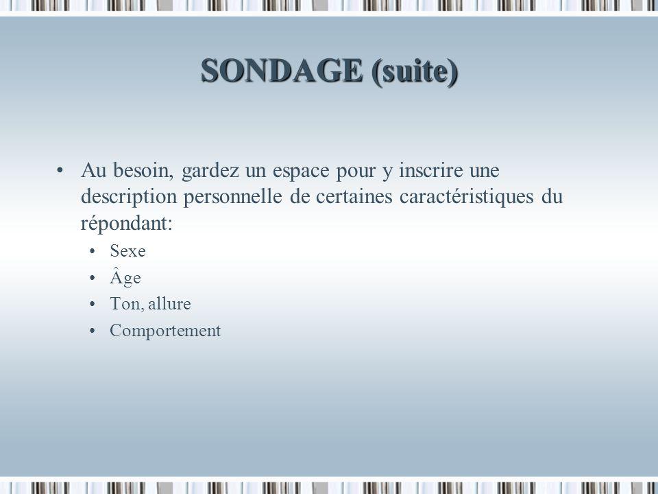SONDAGE (suite) Au besoin, gardez un espace pour y inscrire une description personnelle de certaines caractéristiques du répondant: