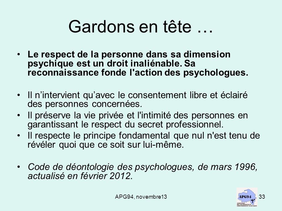 Gardons en tête … Le respect de la personne dans sa dimension psychique est un droit inaliénable. Sa reconnaissance fonde l action des psychologues.