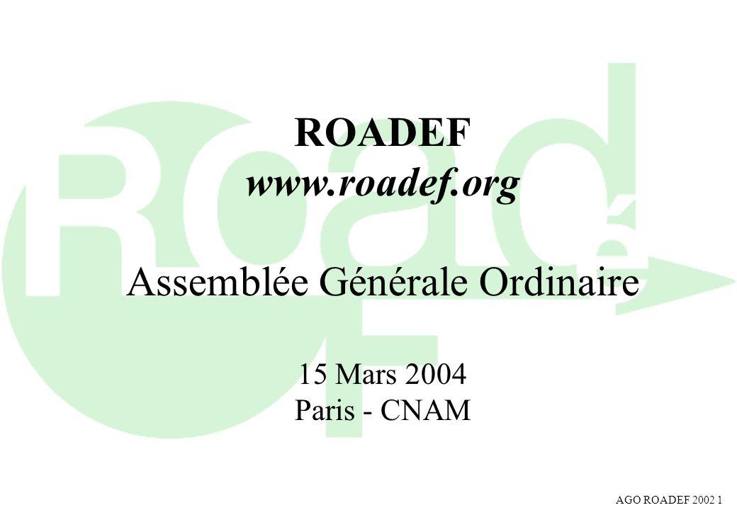 ROADEF www.roadef.org Assemblée Générale Ordinaire 15 Mars 2004 Paris - CNAM