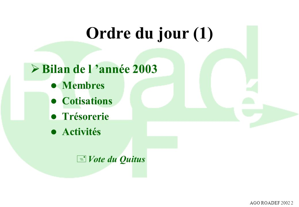 Ordre du jour (1) Bilan de l 'année 2003 Membres Cotisations