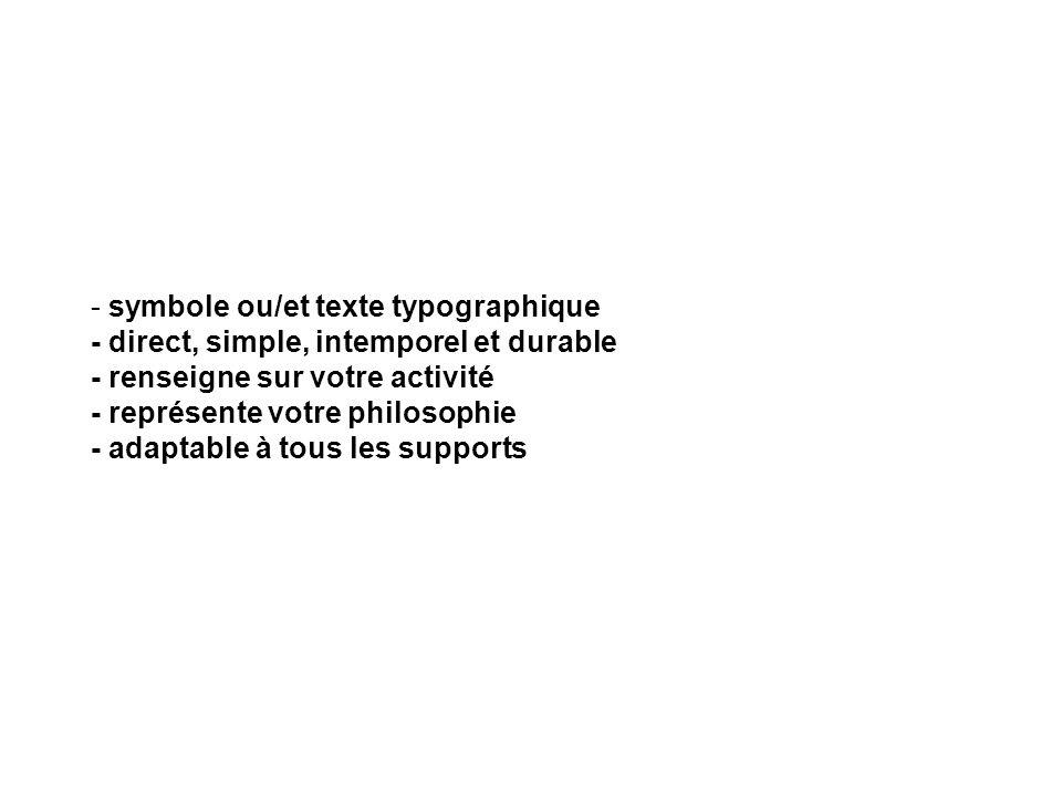 symbole ou/et texte typographique - direct, simple, intemporel et durable - renseigne sur votre activité - représente votre philosophie - adaptable à tous les supports