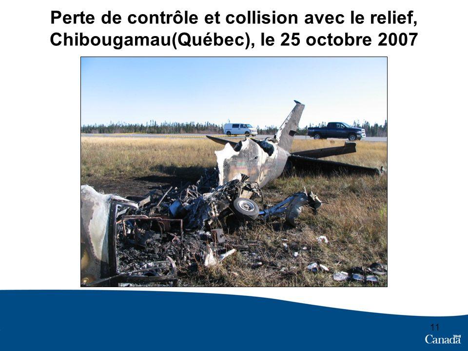 Perte de contrôle et collision avec le relief, Chibougamau(Québec), le 25 octobre 2007