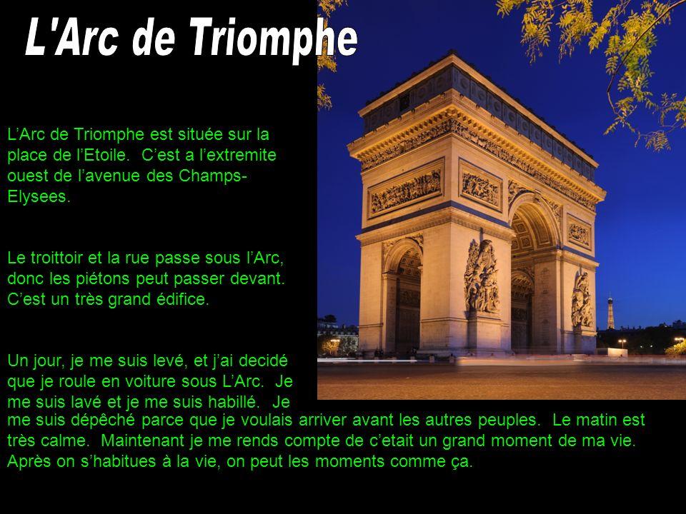 L Arc de Triomphe L'Arc de Triomphe est située sur la place de l'Etoile. C'est a l'extremite ouest de l'avenue des Champs-Elysees.