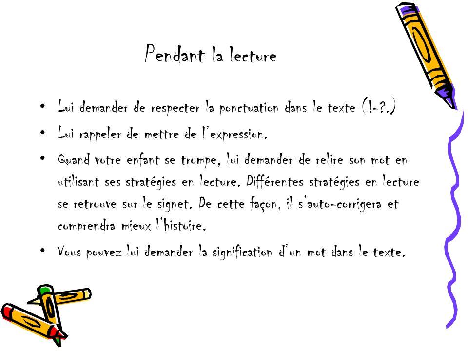 Pendant la lecture Lui demander de respecter la ponctuation dans le texte (!- .) Lui rappeler de mettre de l'expression.