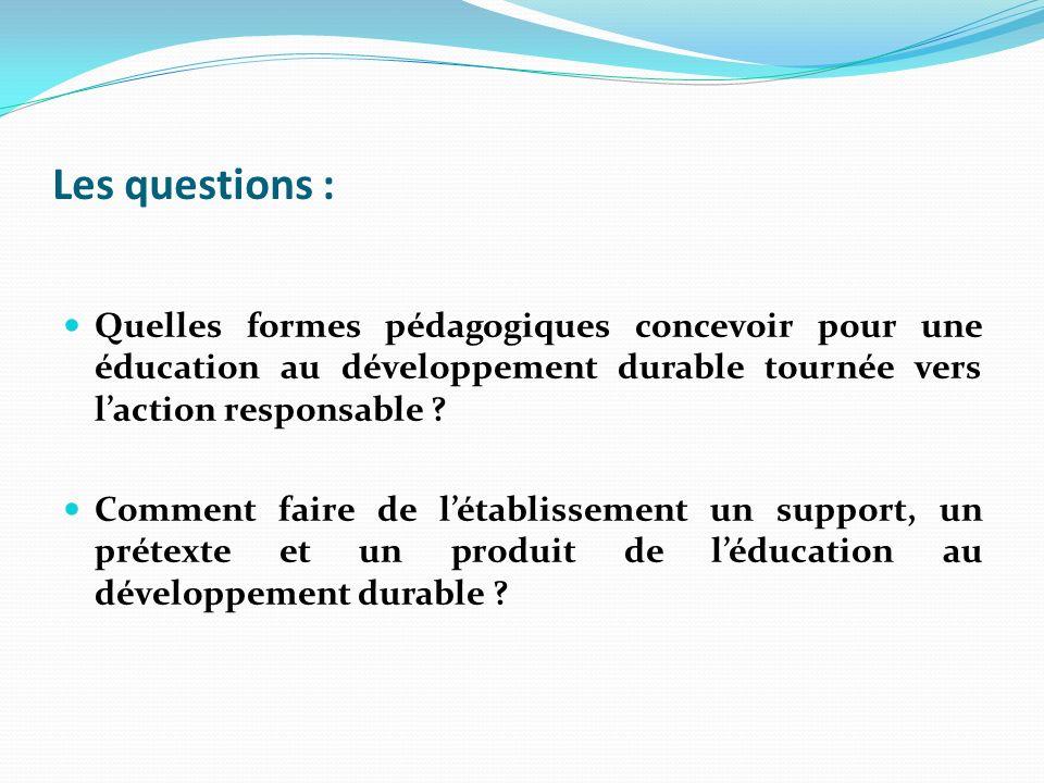 Les questions : Quelles formes pédagogiques concevoir pour une éducation au développement durable tournée vers l'action responsable
