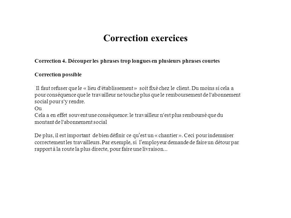 Correction exercices Correction 4. Découper les phrases trop longues en plusieurs phrases courtes. Correction possible.