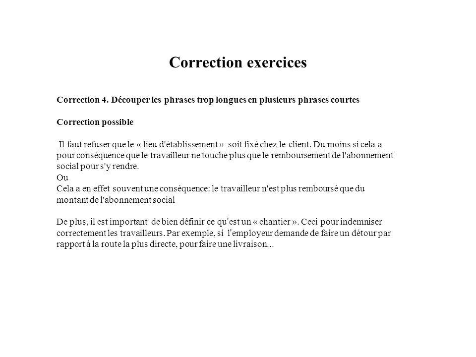 Correction exercicesCorrection 4. Découper les phrases trop longues en plusieurs phrases courtes. Correction possible.