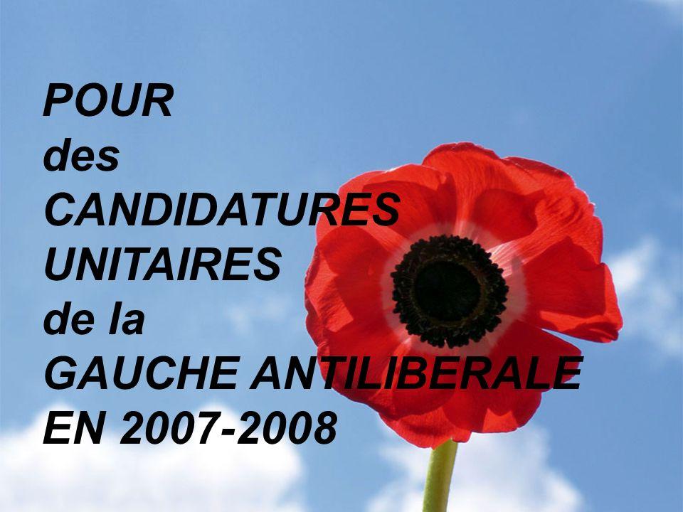 POUR des CANDIDATURES UNITAIRES de la GAUCHE ANTILIBERALE EN 2007-2008