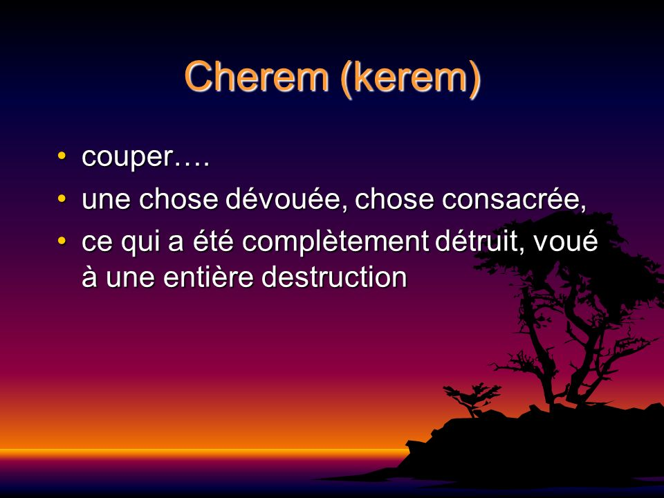Cherem (kerem) couper…. une chose dévouée, chose consacrée,