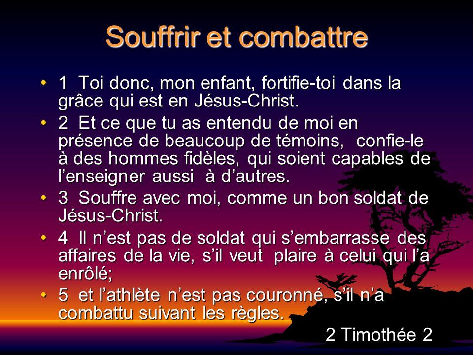 Souffrir et combattre 1 Toi donc, mon enfant, fortifie-toi dans la grâce qui est en Jésus-Christ.