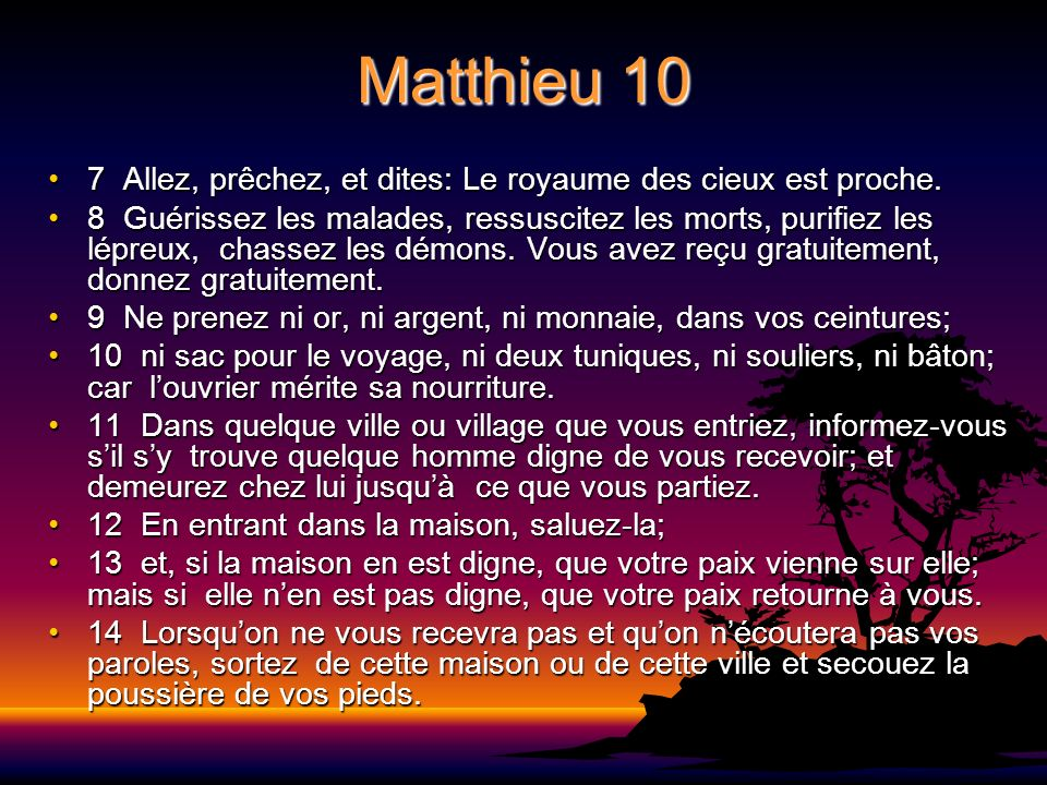 Matthieu 10 7 Allez, prêchez, et dites: Le royaume des cieux est proche.