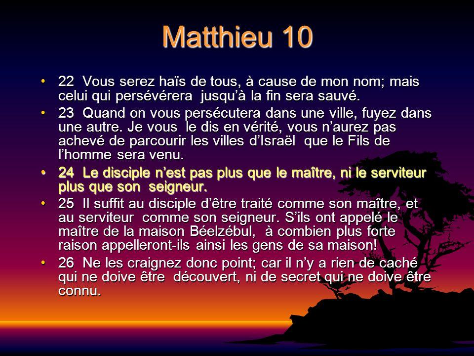 Matthieu 10 22 Vous serez haïs de tous, à cause de mon nom; mais celui qui persévérera jusqu'à la fin sera sauvé.