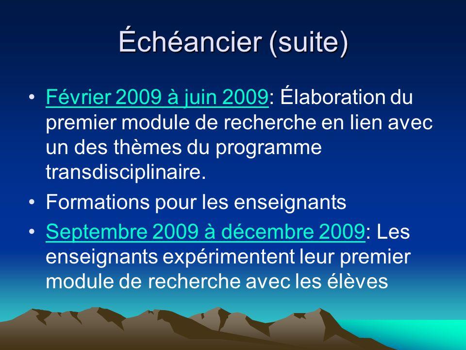 Échéancier (suite) Février 2009 à juin 2009: Élaboration du premier module de recherche en lien avec un des thèmes du programme transdisciplinaire.
