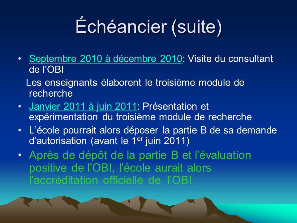 Échéancier (suite) Septembre 2010 à décembre 2010: Visite du consultant de l'OBI. Les enseignants élaborent le troisième module de recherche.