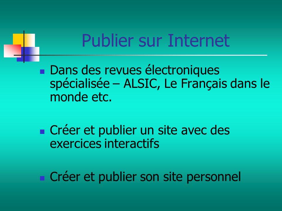 Publier sur Internet Dans des revues électroniques spécialisée – ALSIC, Le Français dans le monde etc.