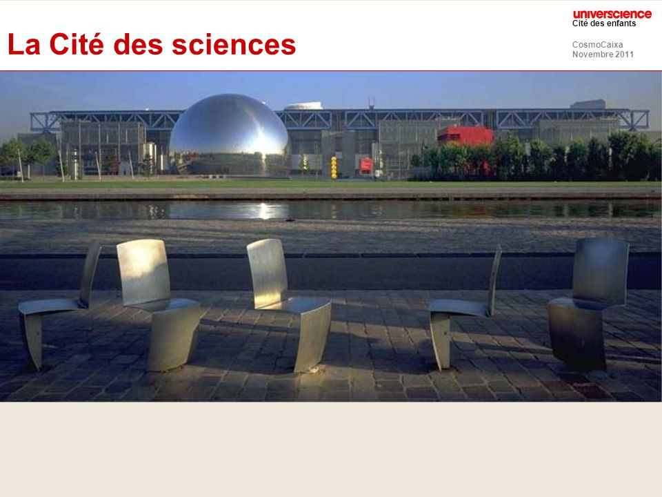 La Cité des sciences Tout d'abord, je vais resituer brièvement notre centre de science : La Cité des sciences et d'Industrie.