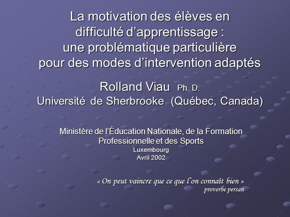 La motivation des élèves en difficulté d'apprentissage : une problématique particulière pour des modes d'intervention adaptés Rolland Viau Ph. D. Université de Sherbrooke (Québec, Canada)