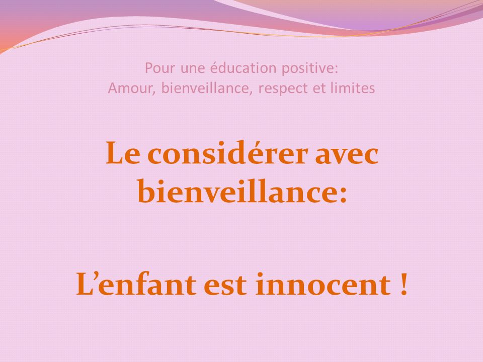 Pour une éducation positive: Amour, bienveillance, respect et limites