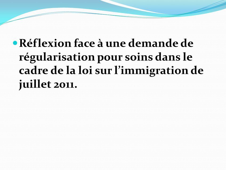 Réflexion face à une demande de régularisation pour soins dans le cadre de la loi sur l'immigration de juillet 2011.
