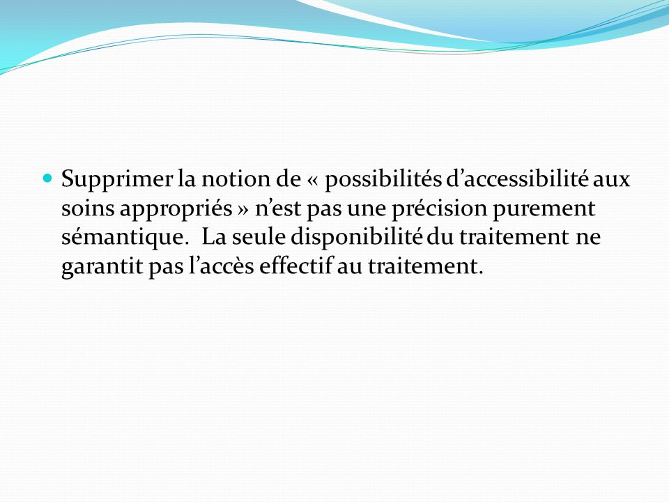 Supprimer la notion de « possibilités d'accessibilité aux soins appropriés » n'est pas une précision purement sémantique.
