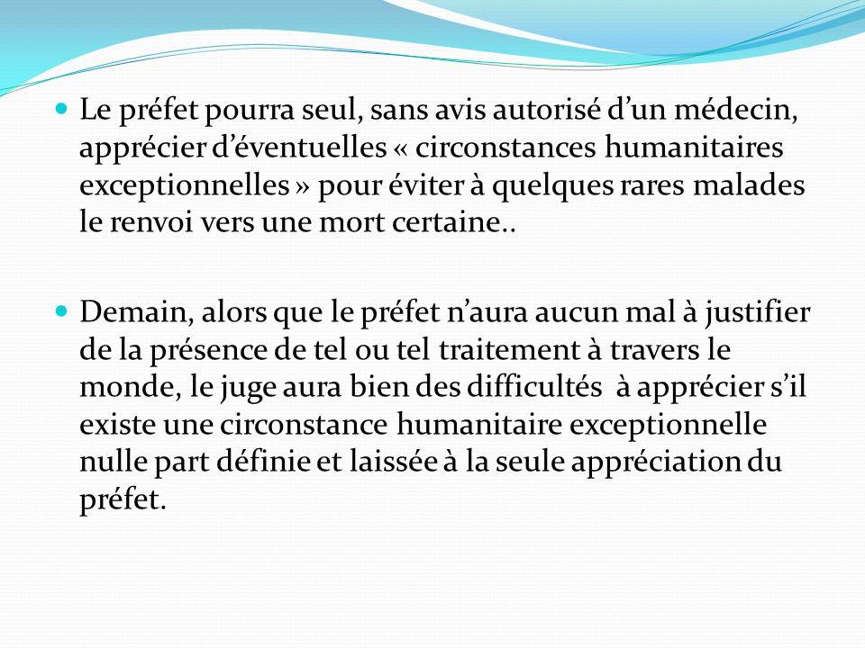 Le préfet pourra seul, sans avis autorisé d'un médecin, apprécier d'éventuelles « circonstances humanitaires exceptionnelles » pour éviter à quelques rares malades le renvoi vers une mort certaine..