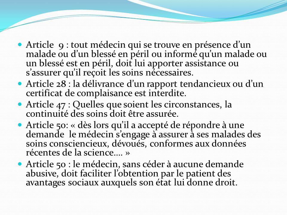Article 9 : tout médecin qui se trouve en présence d'un malade ou d'un blessé en péril ou informé qu'un malade ou un blessé est en péril, doit lui apporter assistance ou s'assurer qu'il reçoit les soins nécessaires.