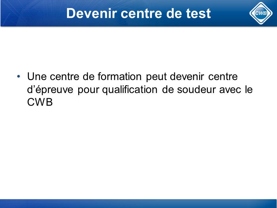 Devenir centre de test Une centre de formation peut devenir centre d'épreuve pour qualification de soudeur avec le CWB.