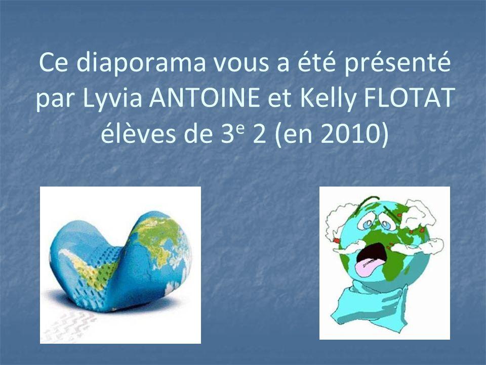 Ce diaporama vous a été présenté par Lyvia ANTOINE et Kelly FLOTAT élèves de 3e 2 (en 2010)