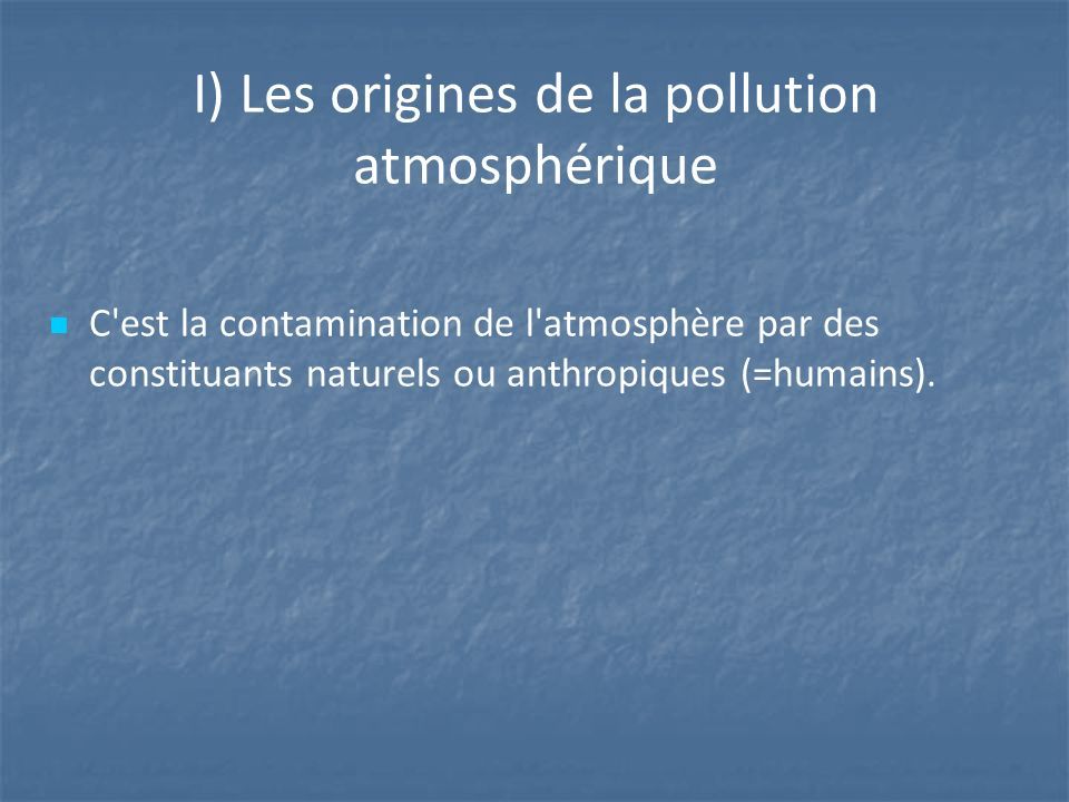 I) Les origines de la pollution atmosphérique