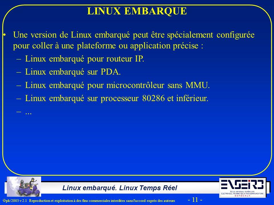 LINUX EMBARQUE Une version de Linux embarqué peut être spécialement configurée pour coller à une plateforme ou application précise :