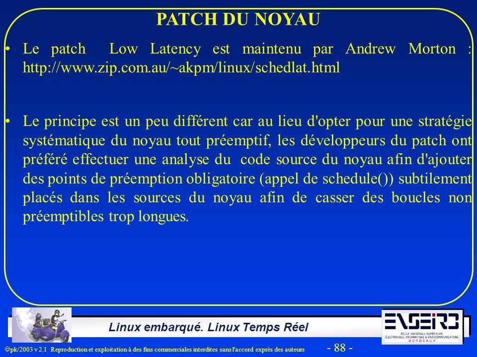 PATCH DU NOYAU Le patch Low Latency est maintenu par Andrew Morton : http://www.zip.com.au/~akpm/linux/schedlat.html.