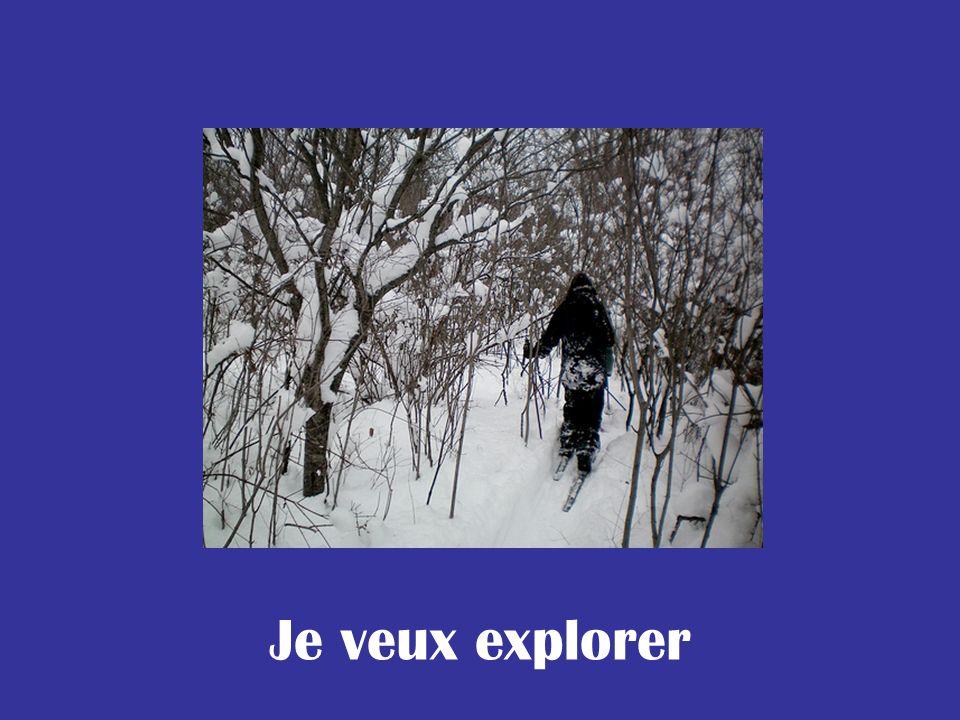 Je veux explorer