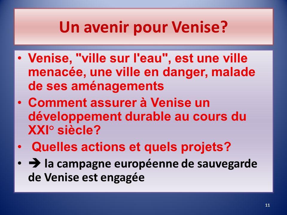 Un avenir pour Venise Venise, ville sur l eau , est une ville menacée, une ville en danger, malade de ses aménagements.