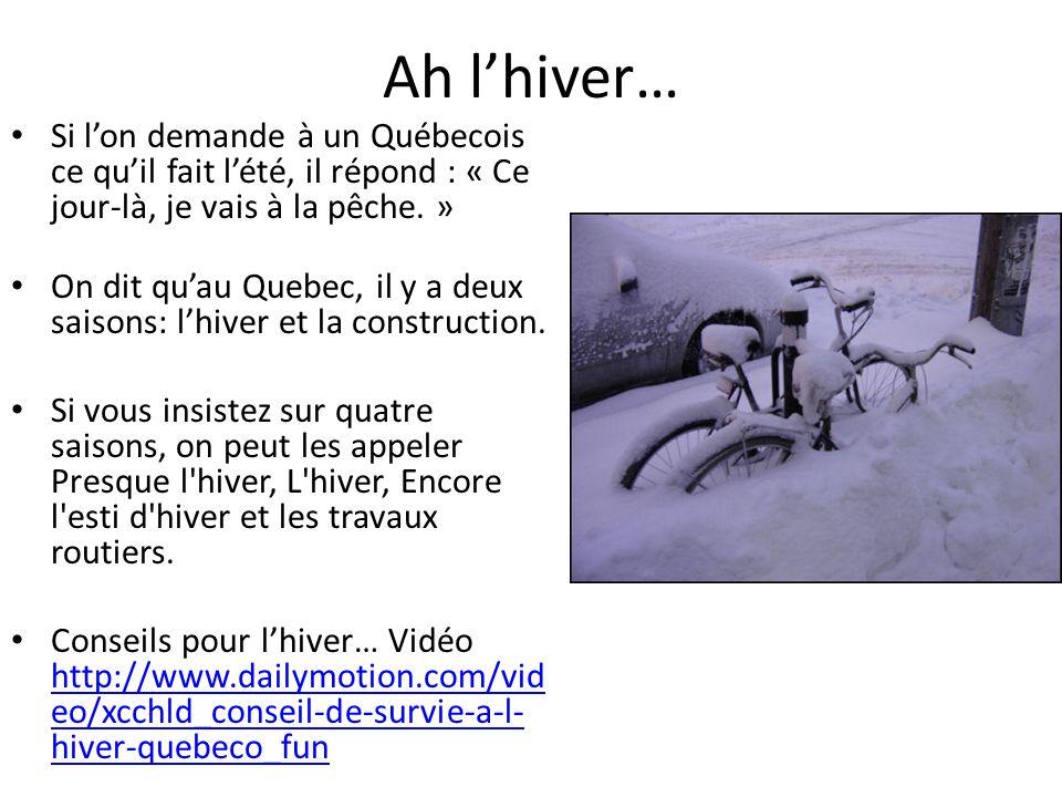 Ah l'hiver… Si l'on demande à un Québecois ce qu'il fait l'été, il répond : « Ce jour-là, je vais à la pêche. »